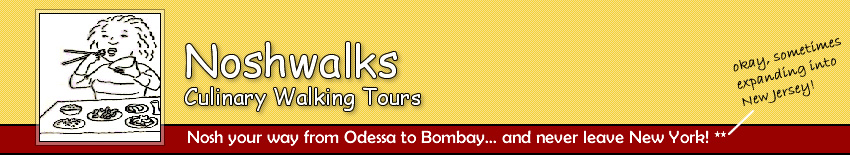 Noshwalks, Culinary Foodie Walking Tours of NYC - Nosh your way from Odessa to Bombay, and never leave New York and New Jersey.